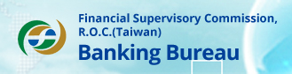 Financial Supervisory Commission,R.O.C.(Taiwan) (FSC) Banking Bureau